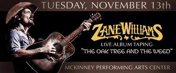 "Zane Williams Live Album Taping…""The Oak Tree and the Weed&#34"